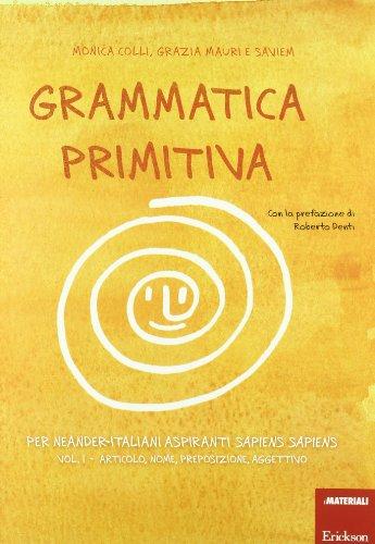 Grammatica primitiva. Per neander-italiani aspiranti sapiens sapiens: 1