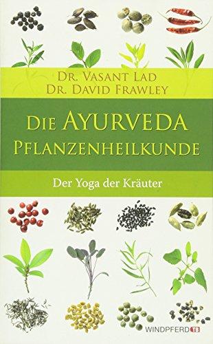 Ayurveda-kräuter-heilmittel (Die Ayurveda-Pflanzenheilkunde - Der Yoga der Heilkräuter)