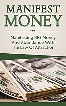 Manifest Money: Manifesting BIG Money And Abundance With The Law Of Attraction (manifest money, law of attraction, attract money fast, attract money now, ... wealth, manifestation) (English Edition) par [James, Stuart]