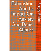Exhaustion And Its Impact On Anxiety And Panic Attacks (English Edition)