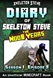 Diary of Minecraft Skeleton Steve the Noob Years - Season 1 Episode 3 (Book 3): Unofficial Minecraft Books for Kids, Teens, & Nerds - Adventure Fan Fiction ... Collection - Skeleton Steve the Noob Years)