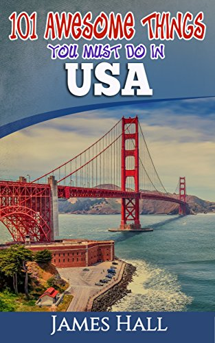 USA: 101 Awesome Things You Must Do in USA: USA Travel Guide to the Best of Everything. The True Travel Guide from a True Traveler. All You Need To Know About the USA. (English Edition)