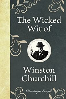 The Wicked Wit of Winston Churchill par [Enright, Dominique]