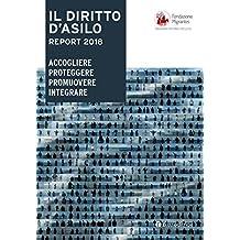 Il diritto d'asilo. Report 2018. Accogliere proteggere promuovere integrare