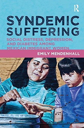 Syndemic Suffering: Social Distress, Depression, and Diabetes among Mexican Immigrant Wome (Advances in Critical Medical Anthro) by Emily Mendenhall (2013-09-02)