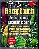 Rezeptbuch für ihre smarte Küchenmaschine: 100 Blanko- Rezeptvorlagen für eigene Rezepte zum Ausfüllen. Geeignet für alle gängigen Multifunktions-Küchenmaschinen