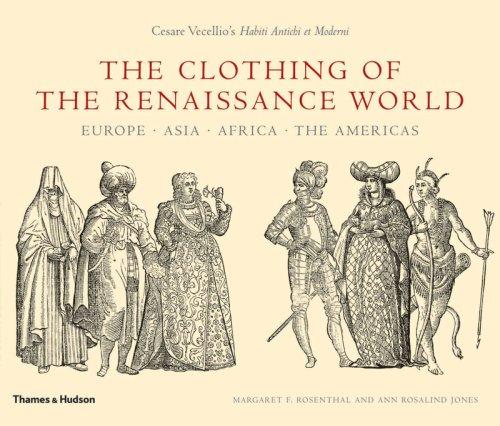 Renaissance Geschichte Kostüm - The Clothing of the Renaissance World: Europe . Asia . Africa . The Americas: Cesare Vecellio's Habiti Antichi et Moderni