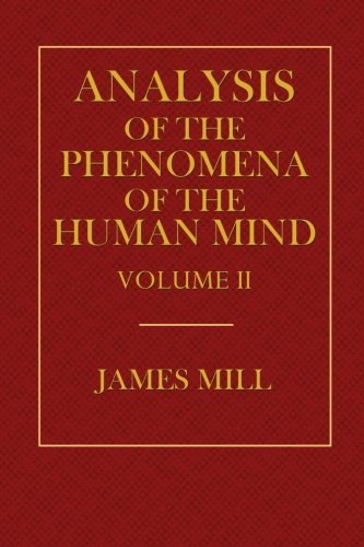 Analysis of the Phenomena of the Human Mind Volume II by James Mill (2014-08-29)