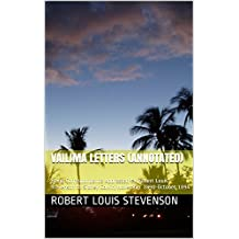 Vailima Letters (Annotated): Being Correspondence Addressed by Robert Louis Stevenson to Sidney Colvin, November 1890-October 1894 (English Edition)