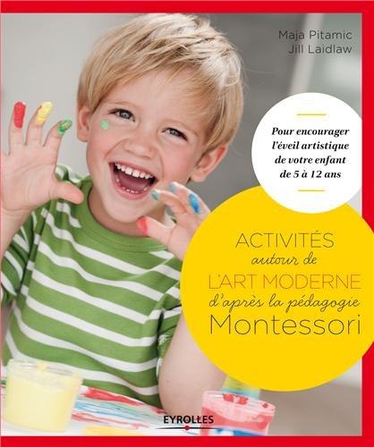 Activités autour de l'art moderne d'après la pédagogie Montessori: Pour encourager l'éveil artistique de votre enfant de 5 à 12 ans.