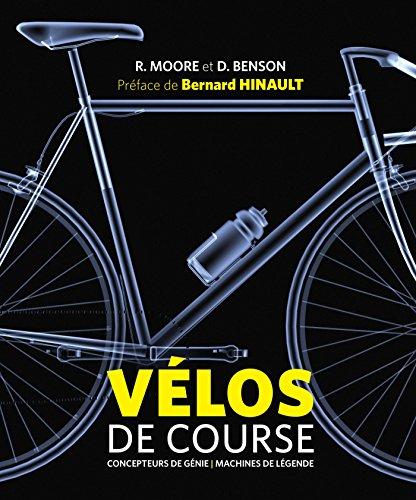Vélos de course - Concepteurs de génie et machines de légende par Richard Moore
