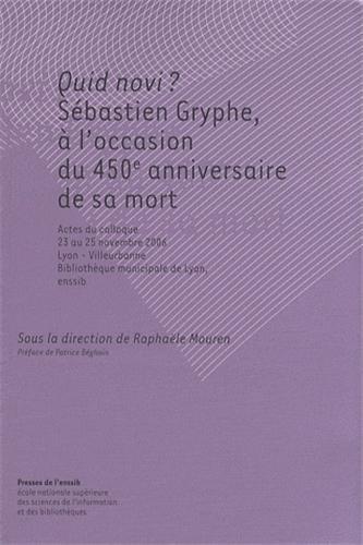 Quid novi ? : Sébastien Gryphe, à l'occasion du 450e anniversaire de sa mort