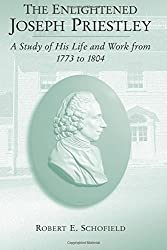 The Enlightened Joseph Priestley: A Study of His Life and Work from 1773 to 1804
