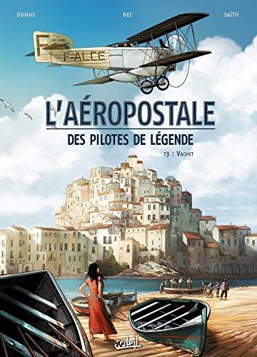 laeropostale-des-pilotes-de-legende-t03-vachet-laeropostale-des-pilotes-de-legende-french-edition