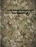 Long-Range Surveillance Unit Operations: FM 3-55.93 (U.S. Army Field Manuals)