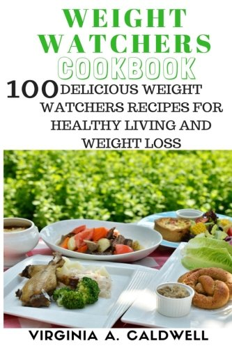 Weight Watchers Cookbook: 100 delicious weight watchers Recipes for healthy living and weight loss (Weight watchers 2016)