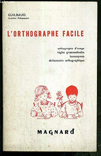 L'ORTHOGRAPHE FACILE - ORTHOGRAPHE D'USAGE, REGLES GRAMMATICALES, HOMONYMES, DICTIONNAIRE ORTHOGRAPHIQUE