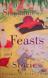 Stephanie's Feasts and Stories by Stephanie Alexander (1-Nov-1996) Paperback