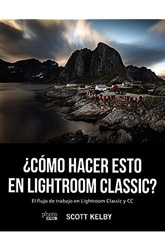Descargar gratis ¿Cómo hacer esto en Lightroom Classic? de Scott Kelby