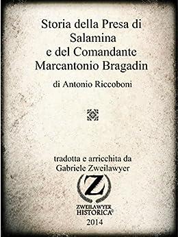 Storia della Presa di Salamina e del Comandante Marcantonio Bragadin di [Zweilawyer, Gabriele]