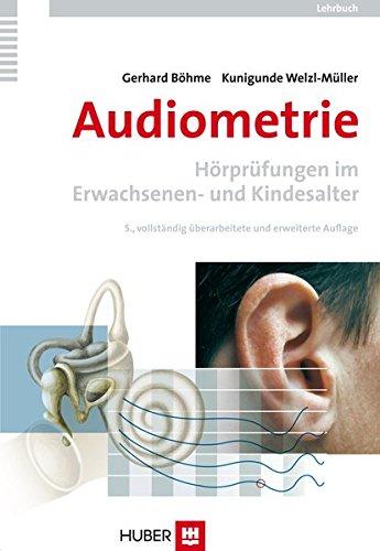Audiometrie: Hörprüfungen im Erwachsenen- und Kindesalter. Ein Lehrbuch