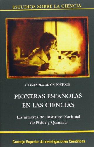 Pioneras españolas en las ciencias: Las mujeres del Instituto Nacional de Física y Química (Estudios sobre la Ciencia) por Carmen Magallón Portolés