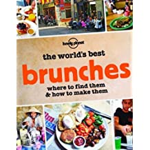 The World's Best Brunches: Where to Find Them and How to Make Them by Lonely Planet Food (2015-04-01)