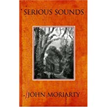 Serious Sounds by John Moriarty (2007-05-20)