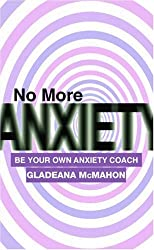 No More Anxiety: Be Your Own Anxiety Coach by Gladeana McMahon (2005-05-20)