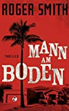 Mann am Boden: Thriller von Roger Smith