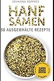 Superfoods Edition - Hanfsamen: 30 gesammelte Superfood Rezepte für jeden Tag und jede Küche