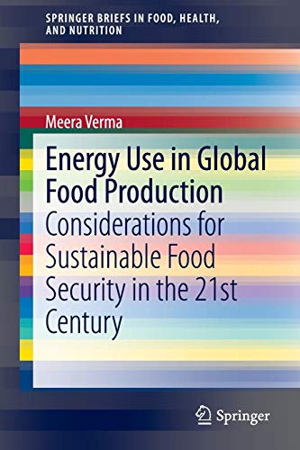 Energy Use in Global Food Production: Considerations for Sustainable Food Security in the 21st Century (SpringerBriefs in Food, Health, and Nutrition)