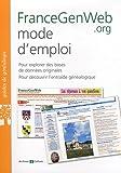 FranceGenWeb.org mode d'emploi: Pour explorer des bases de données originales. Pour découvrir l'entraide généalogique.