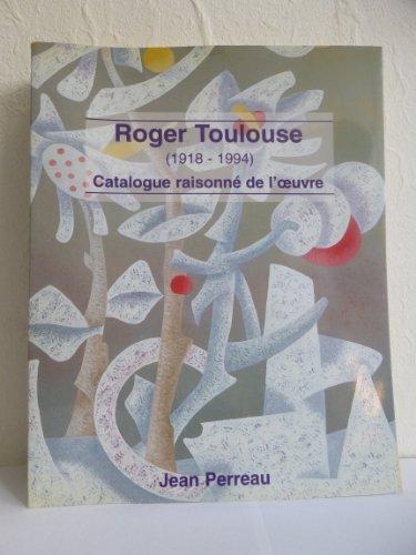 Roger Toulouse : 1918-1994, catalogue raisonné de l'oeuvre