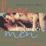 Love Between Men: Seductive Stories of Afternoon Pleasure