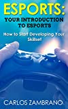 Esports: Your Introduction to Esports (Fortnite, League of Legends,  PUGB, DOTA, Smash Brothers Ultimate, Counter-Strike, Hearthstone, Street Fighter)