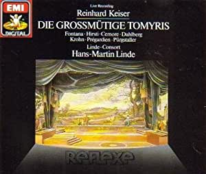 DIE GROSSMÜTIGE TOMYRIS - (Live Recording) Reinhard KEISER/H.M.Linde/Linde Consort/Fontana/Hirsti/Cemore/Dahlberg/Krohn/Pregardien/Pürgstaller