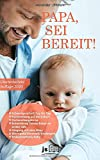 PAPA, SEI BEREIT!: Der große Vater werden Ratgeber zu den Themen Schwangerschaft Tag für Tag, optimale Vorbereitung auf die Geburt, Wochenbettbetreuung und Entwicklung Deines Babys im ersten Jahr - Alexander Uhlmann
