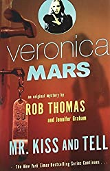 Veronica Mars (2): An Original Mystery by Rob Thomas: Mr. Kiss and Tell by Thomas, Rob, Graham, Jennifer (2015) Paperback