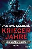 Kriegerjahre: König der Wikinger 1 - Roman (Die König-der-Wikinger-Trilogie, Band 1) - Jan Ove Ekeberg