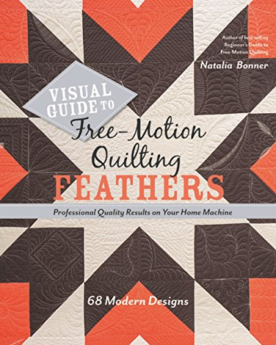 Visual Guide to Free-Motion Quilting Feathers: 68 Modern Designs - Professional Quality Results on Your Home Machine (Designs Quilting Modern)