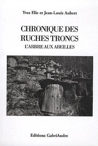 Chronique des ruches-troncs par Yves Elie, Jean-Louis Aubert