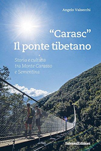 «Carasc». Die tibetische Hängebrüke. Geschichen Und Kultur Zwischen Monte Carasso Und Sementina