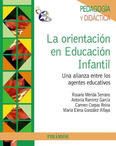 La orientación en Educación Infantil: Una alianza entre los agentes educativos (Psicología) por Rosario Mérida Serrano
