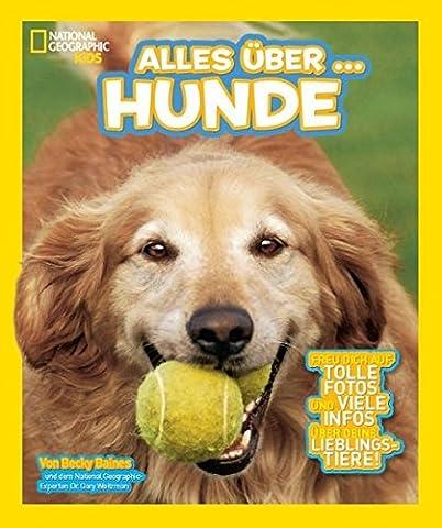 National Geographic KiDS Alles über …: Bd. 7: Hunde (National Geographic Für Kinder)