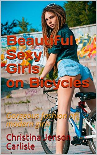 Beautiful Sexy Girls on Bicycles: Gorgeous fashion of modern girls (English Edition)