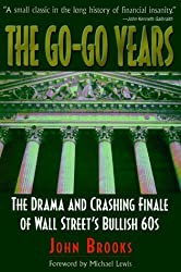The Go-Go Years: The Drama and Crashing Finale of Wall Street's Bullish 60s by John Brooks (1998-04-01)