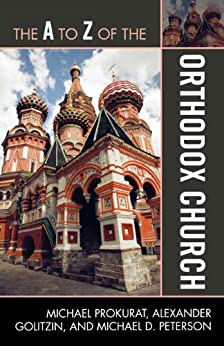 The A to Z of the Orthodox Church (The A to Z Guide Series) de [Prokurat, Michael, Peterson, Michael D., Golitzin, Alexander]