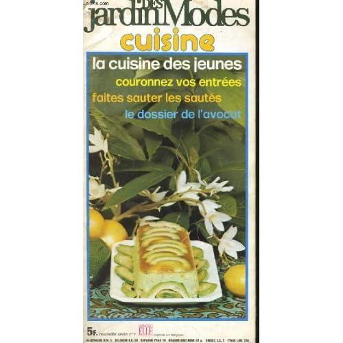Jardins des modes cuisine n°7 - la cuisine des jeunes couronnez, vos entrées, faites sauter les sautés, le dossier de l'avocat