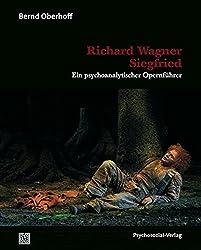 Richard Wagner: Siegfried: Ein psychoanalytischer Opernführer (Imago)